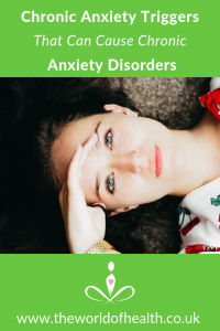 7 chronic anxiety triggers in chronic anxiety disorders - the world of health
