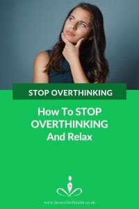 STOP Overthinking - How To STOP Overthinking and Learn To Relax