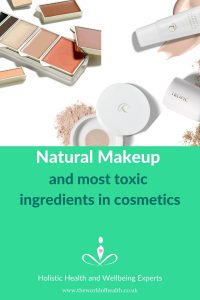 natural makeup and most toxic ingredients in makeup and comsetics